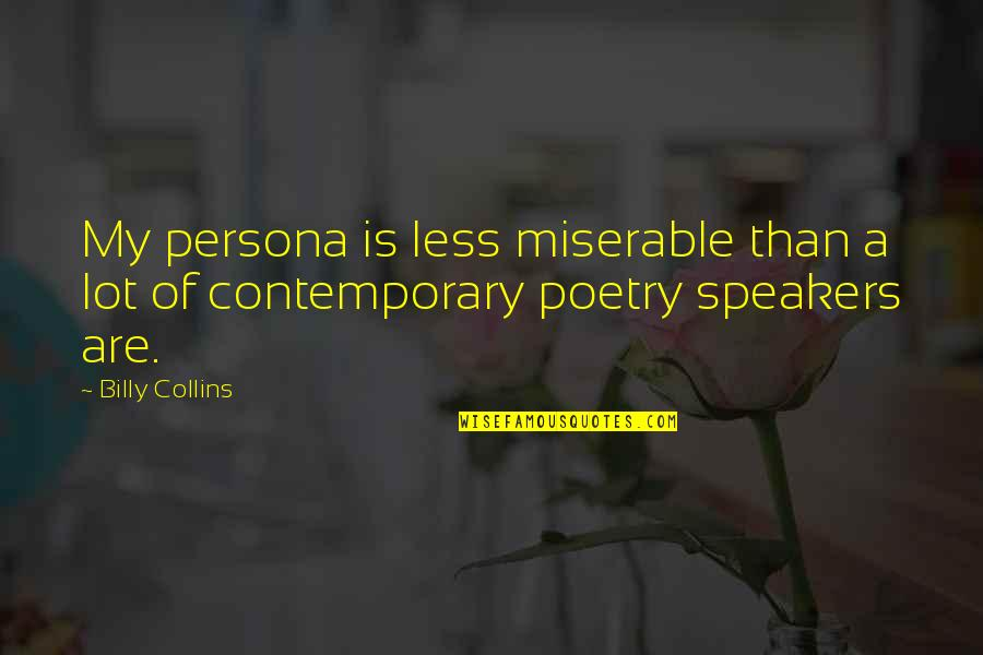 Persona Quotes By Billy Collins: My persona is less miserable than a lot