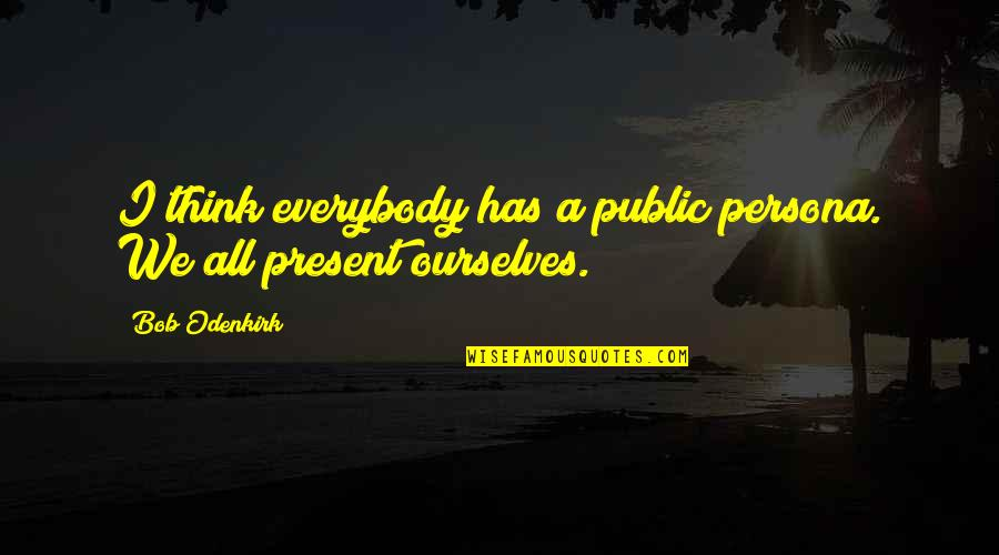 Persona Quotes By Bob Odenkirk: I think everybody has a public persona. We