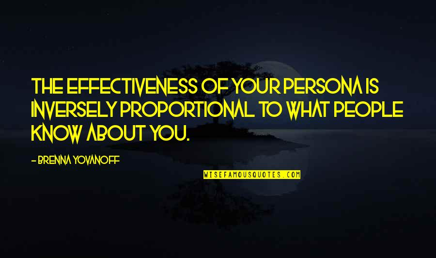 Persona Quotes By Brenna Yovanoff: The effectiveness of your persona is inversely proportional