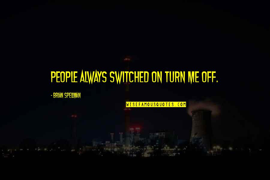 Persona Quotes By Brian Spellman: People always switched on turn me off.