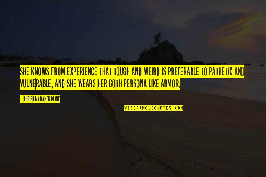 Persona Quotes By Christina Baker Kline: She knows from experience that tough and weird