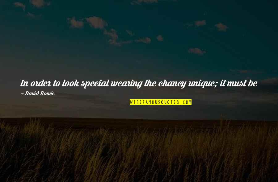 Persona Quotes By David Bowie: In order to look special wearing the chancy