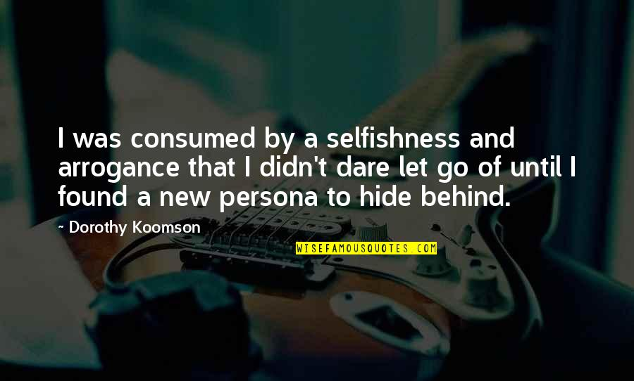 Persona Quotes By Dorothy Koomson: I was consumed by a selfishness and arrogance