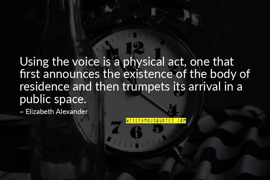 Persona Quotes By Elizabeth Alexander: Using the voice is a physical act, one
