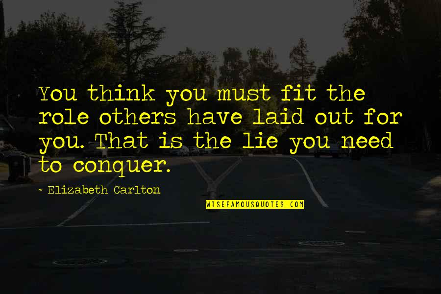 Persona Quotes By Elizabeth Carlton: You think you must fit the role others