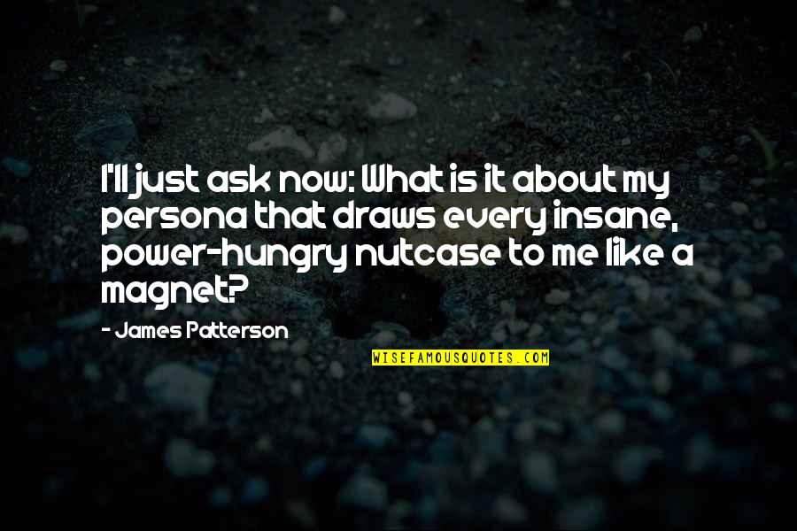 Persona Quotes By James Patterson: I'll just ask now: What is it about