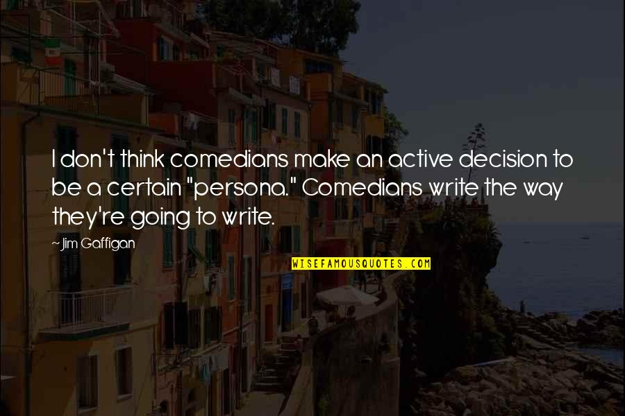 Persona Quotes By Jim Gaffigan: I don't think comedians make an active decision