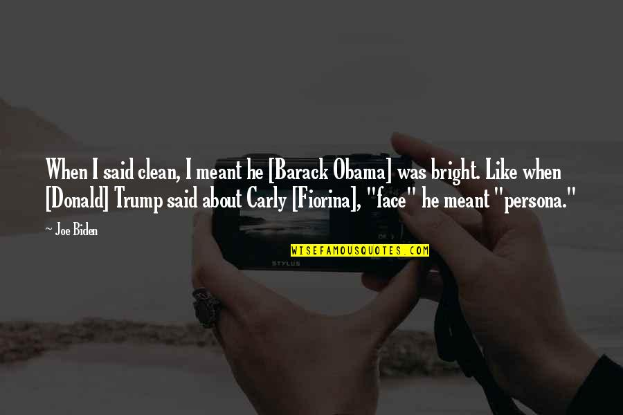 Persona Quotes By Joe Biden: When I said clean, I meant he [Barack