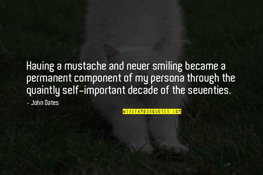 Persona Quotes By John Oates: Having a mustache and never smiling became a