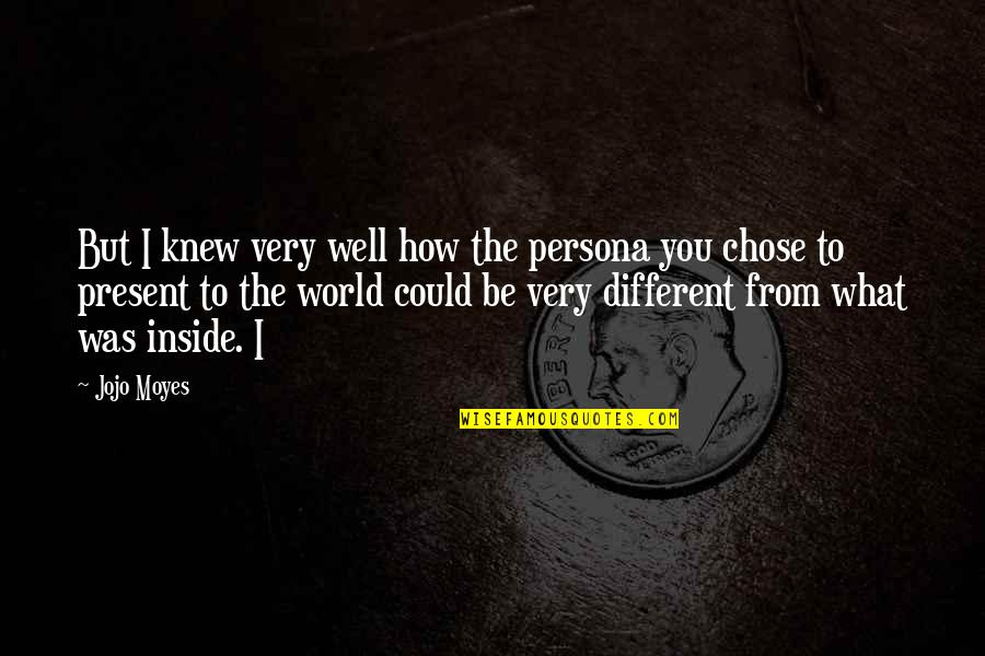 Persona Quotes By Jojo Moyes: But I knew very well how the persona
