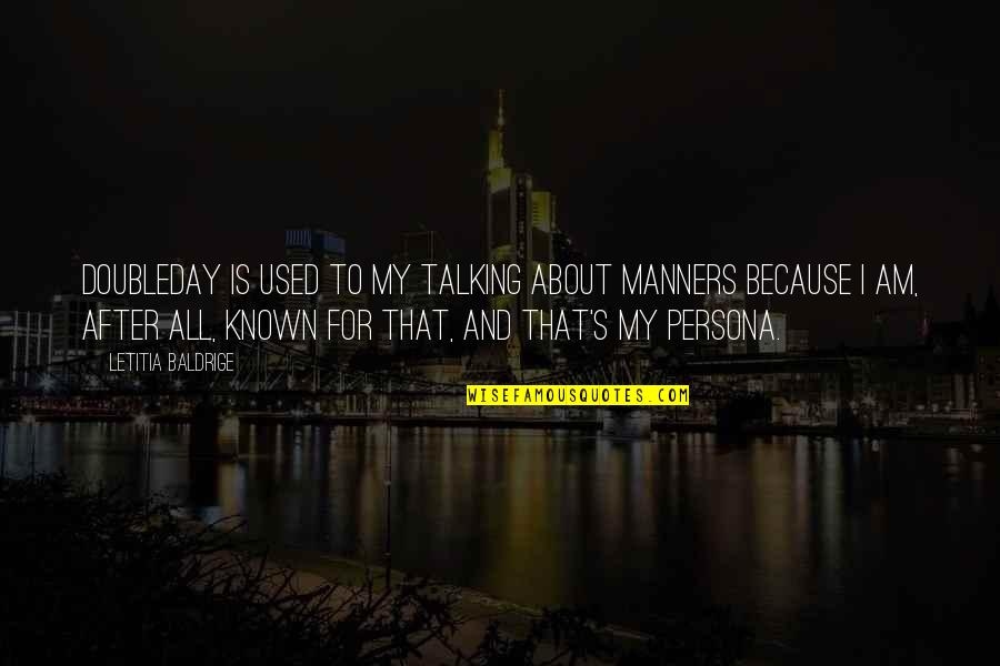Persona Quotes By Letitia Baldrige: Doubleday is used to my talking about manners
