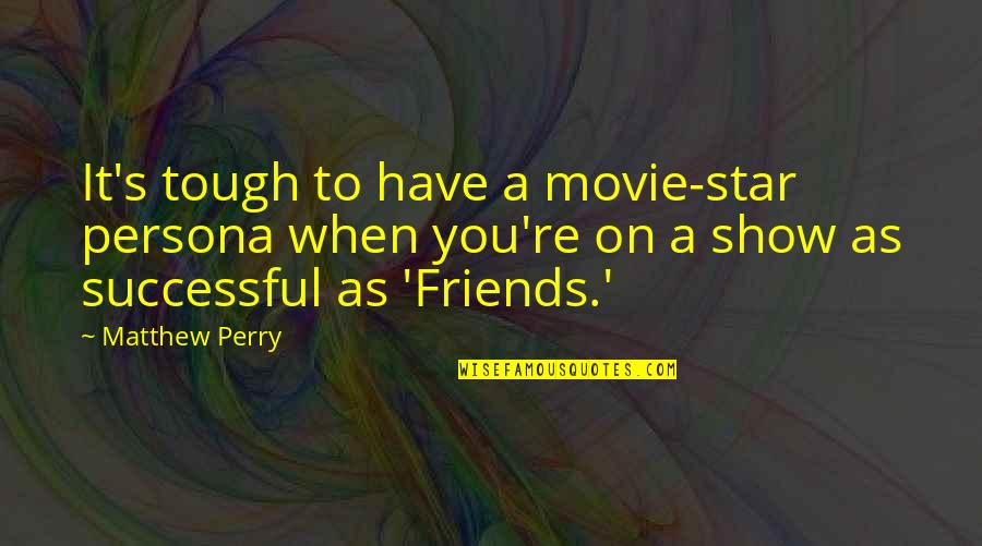 Persona Quotes By Matthew Perry: It's tough to have a movie-star persona when