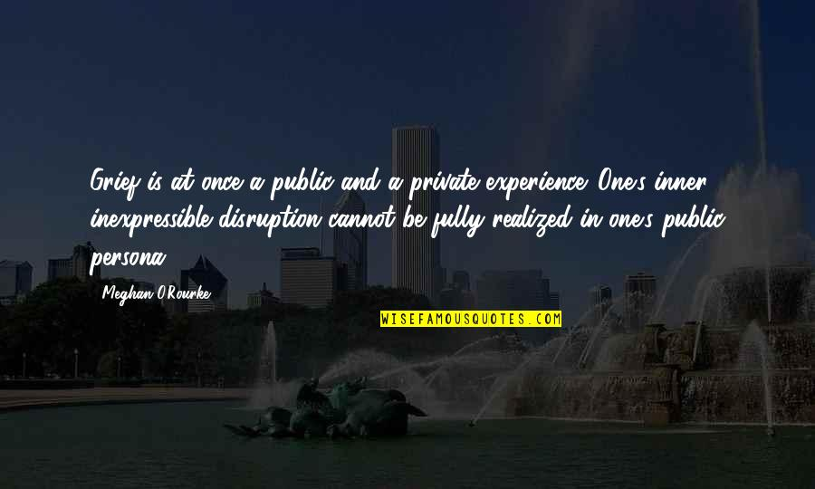 Persona Quotes By Meghan O'Rourke: Grief is at once a public and a