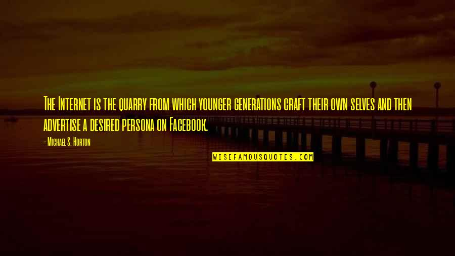 Persona Quotes By Michael S. Horton: The Internet is the quarry from which younger