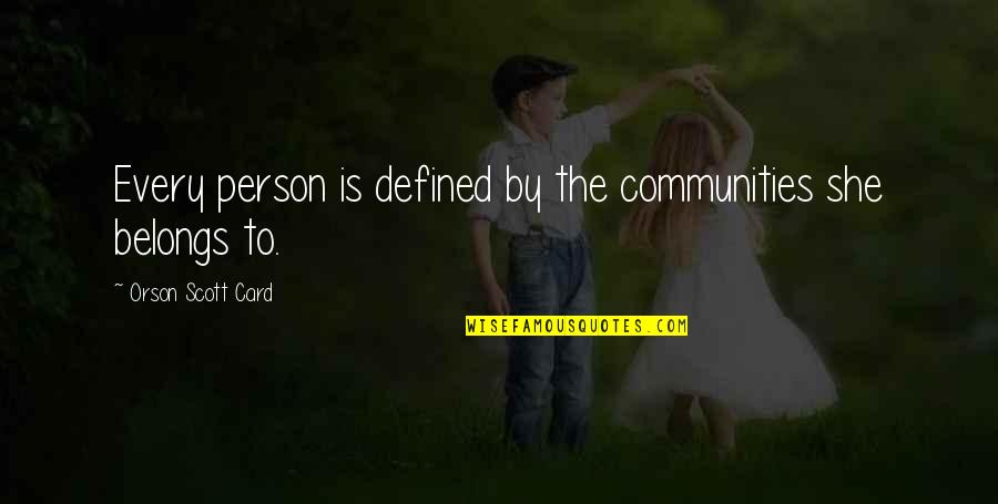 Persona Quotes By Orson Scott Card: Every person is defined by the communities she