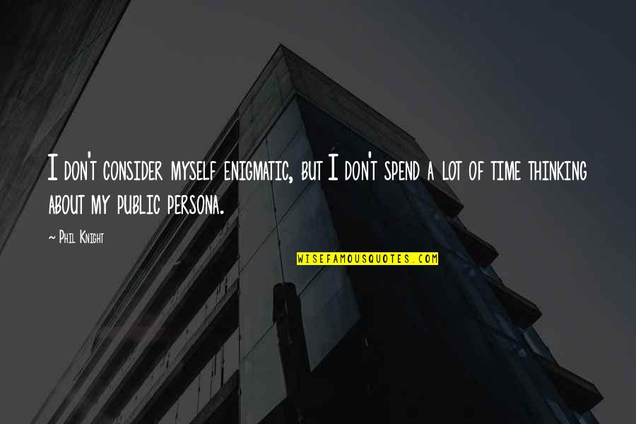 Persona Quotes By Phil Knight: I don't consider myself enigmatic, but I don't