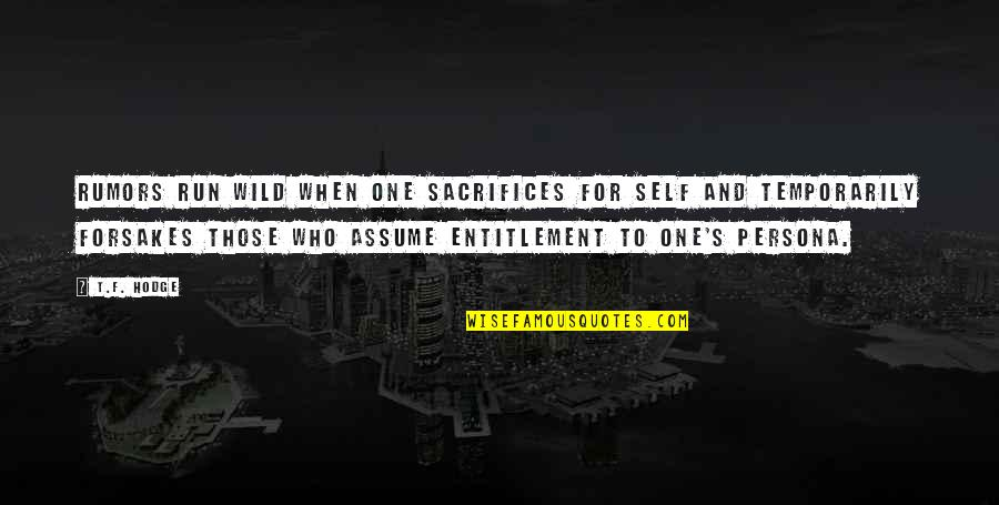 Persona Quotes By T.F. Hodge: Rumors run wild when one sacrifices for self