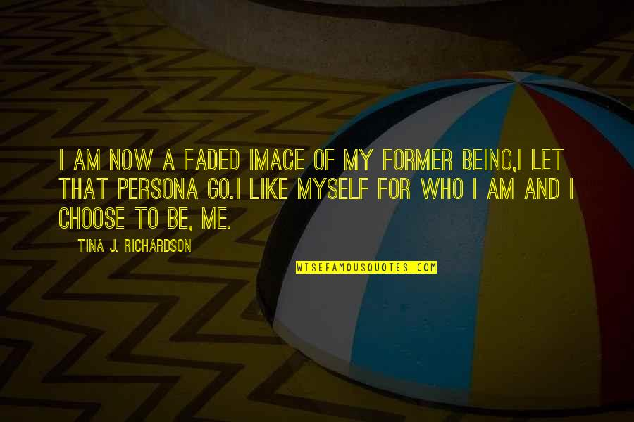 Persona Quotes By Tina J. Richardson: I am now a faded image of my