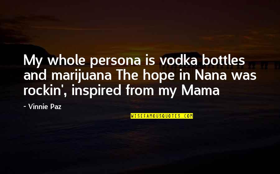 Persona Quotes By Vinnie Paz: My whole persona is vodka bottles and marijuana