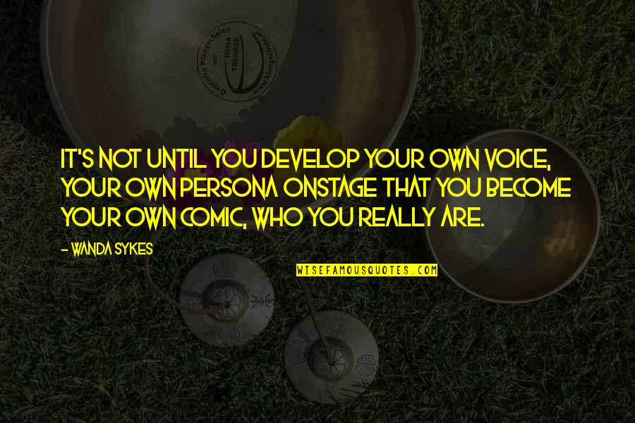 Persona Quotes By Wanda Sykes: It's not until you develop your own voice,