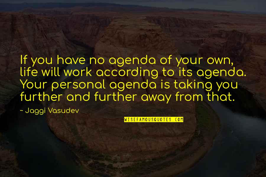 Personal Agendas Quotes By Jaggi Vasudev: If you have no agenda of your own,