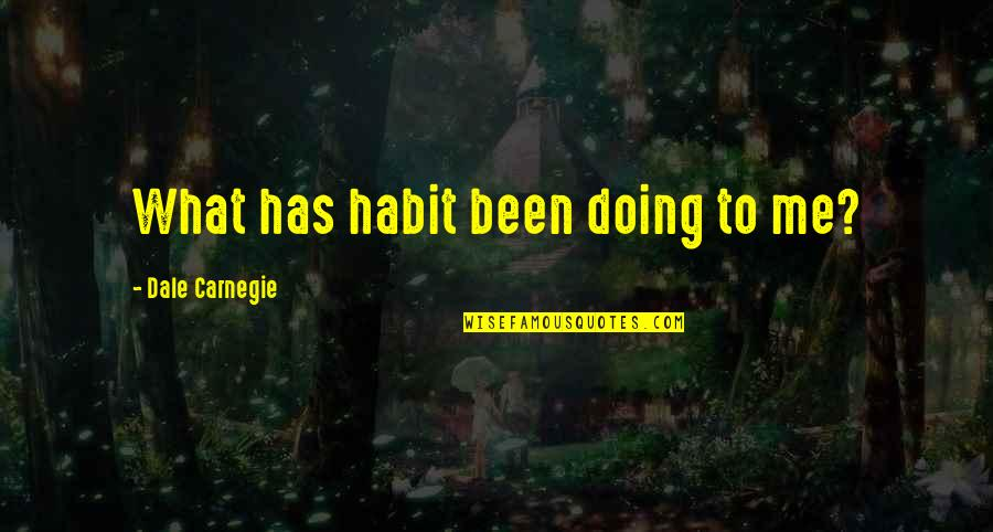 Personal And Social Development Quotes By Dale Carnegie: What has habit been doing to me?