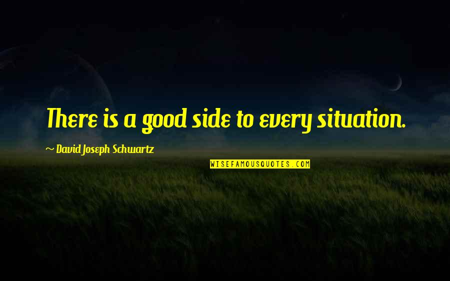 Personal And Social Development Quotes By David Joseph Schwartz: There is a good side to every situation.
