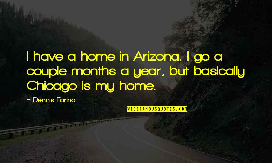 Personal And Social Development Quotes By Dennis Farina: I have a home in Arizona. I go