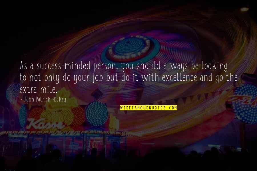 Personal And Social Development Quotes By John Patrick Hickey: As a success-minded person, you should always be