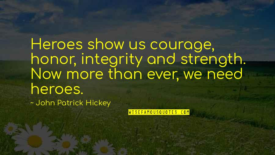 Personal And Social Development Quotes By John Patrick Hickey: Heroes show us courage, honor, integrity and strength.