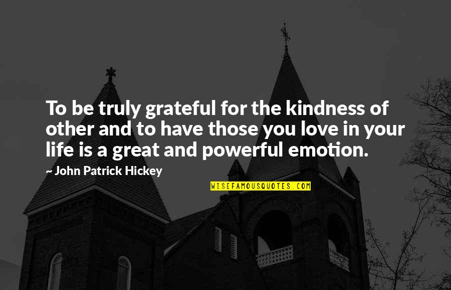 Personal And Social Development Quotes By John Patrick Hickey: To be truly grateful for the kindness of
