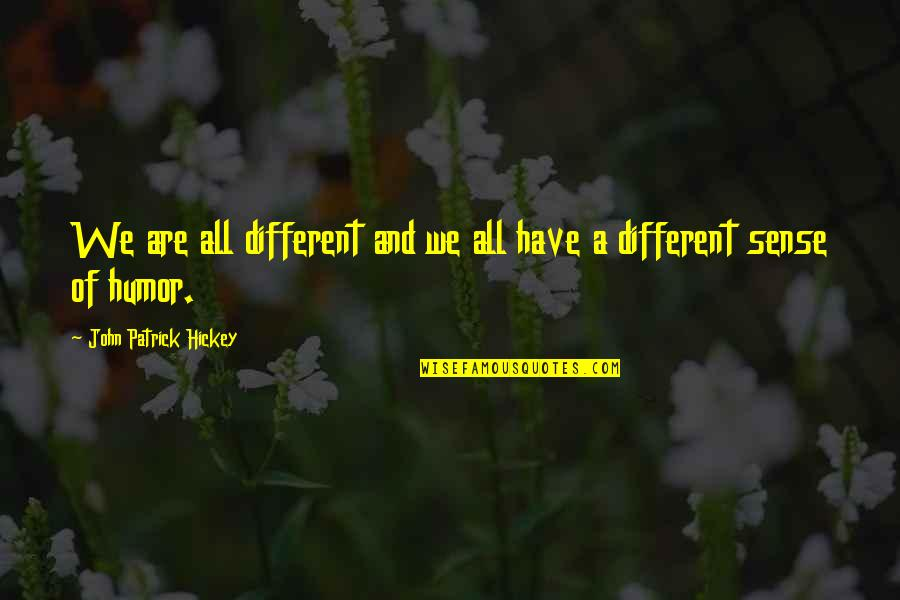 Personal And Social Development Quotes By John Patrick Hickey: We are all different and we all have
