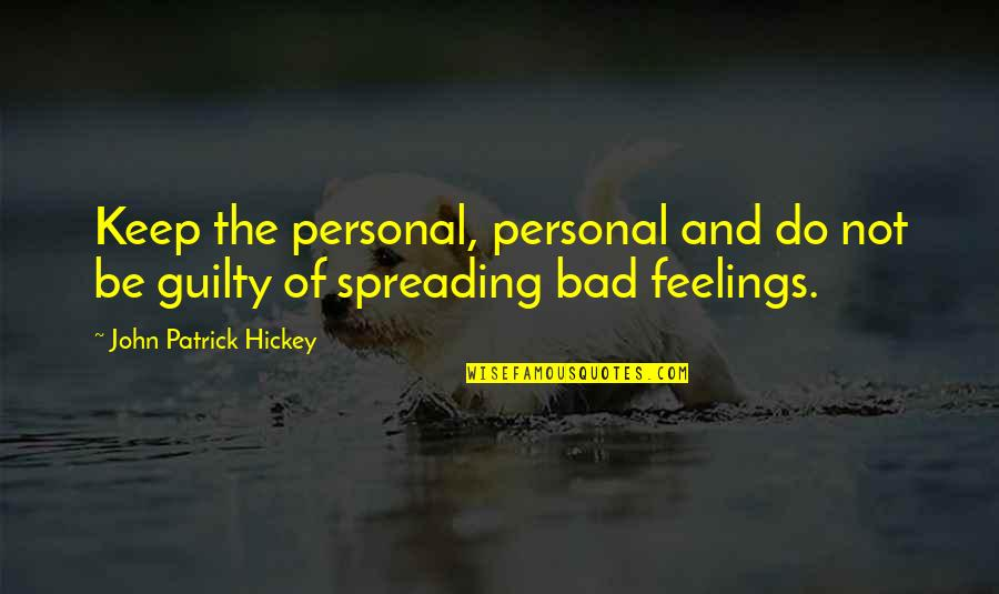 Personal And Social Development Quotes By John Patrick Hickey: Keep the personal, personal and do not be