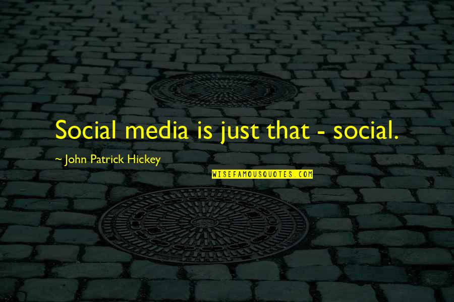 Personal And Social Development Quotes By John Patrick Hickey: Social media is just that - social.