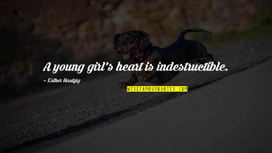 Personal Attendant Quotes By Esther Hautzig: A young girl's heart is indestructible.