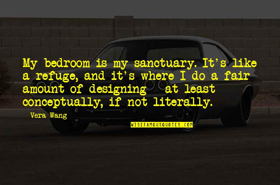 Personal Attendant Quotes By Vera Wang: My bedroom is my sanctuary. It's like a