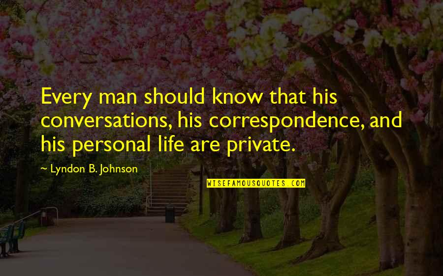 Personal Correspondence Quotes By Lyndon B. Johnson: Every man should know that his conversations, his