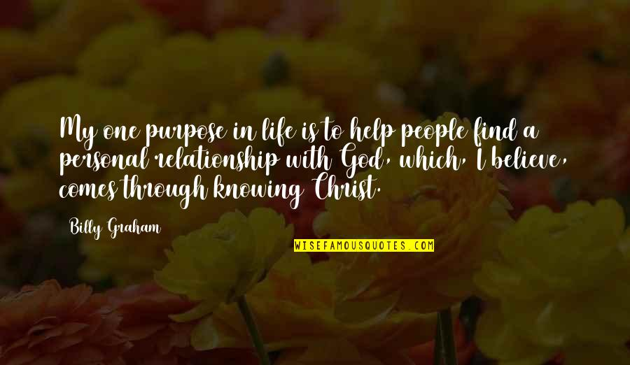 Personal Relationship With Christ Quotes By Billy Graham: My one purpose in life is to help