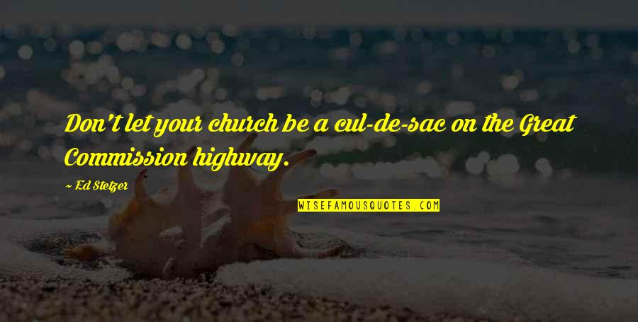 Personal Relationship With Christ Quotes By Ed Stetzer: Don't let your church be a cul-de-sac on