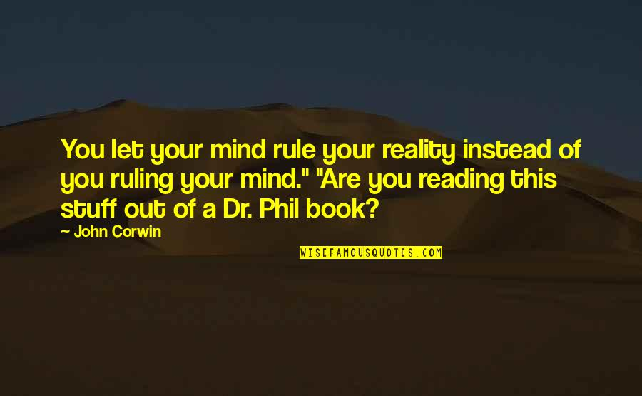 Personal Relationship With Christ Quotes By John Corwin: You let your mind rule your reality instead