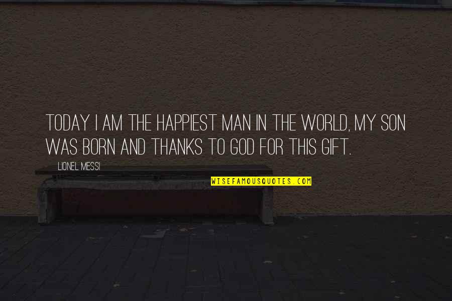 Personal Relationship With Christ Quotes By Lionel Messi: Today I am the happiest man in the