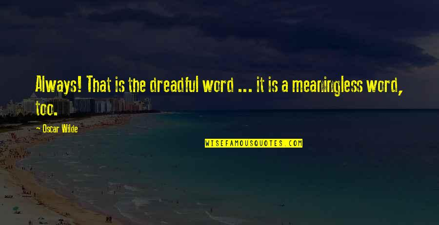 Personal Relationship With Christ Quotes By Oscar Wilde: Always! That is the dreadful word ... it