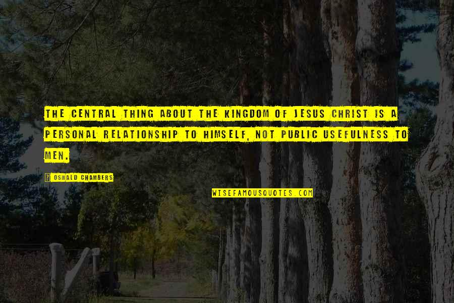 Personal Relationship With Christ Quotes By Oswald Chambers: The central thing about the kingdom of Jesus
