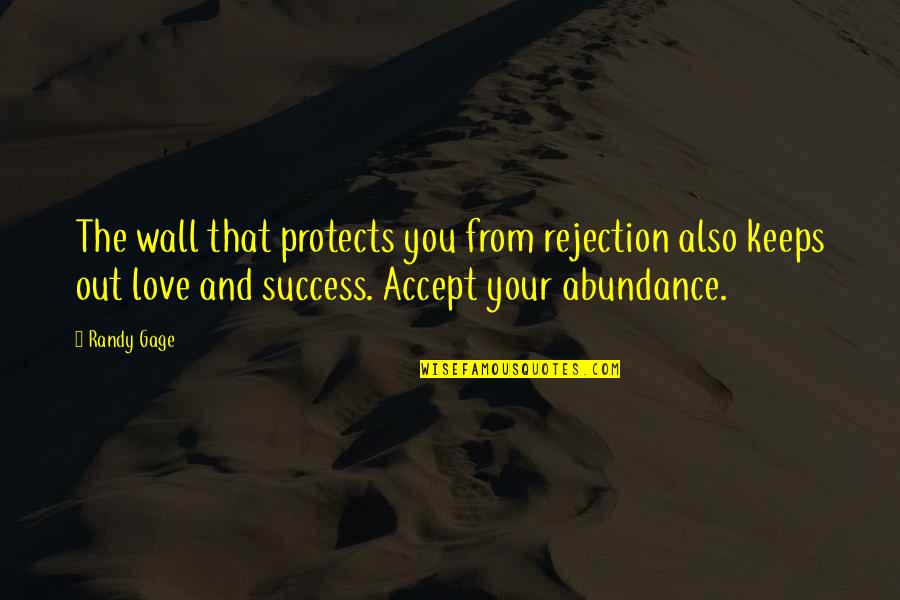 Personal Relationship With Christ Quotes By Randy Gage: The wall that protects you from rejection also