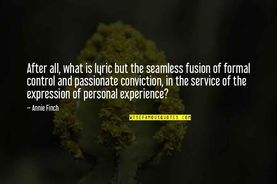 Personal Service Quotes By Annie Finch: After all, what is lyric but the seamless