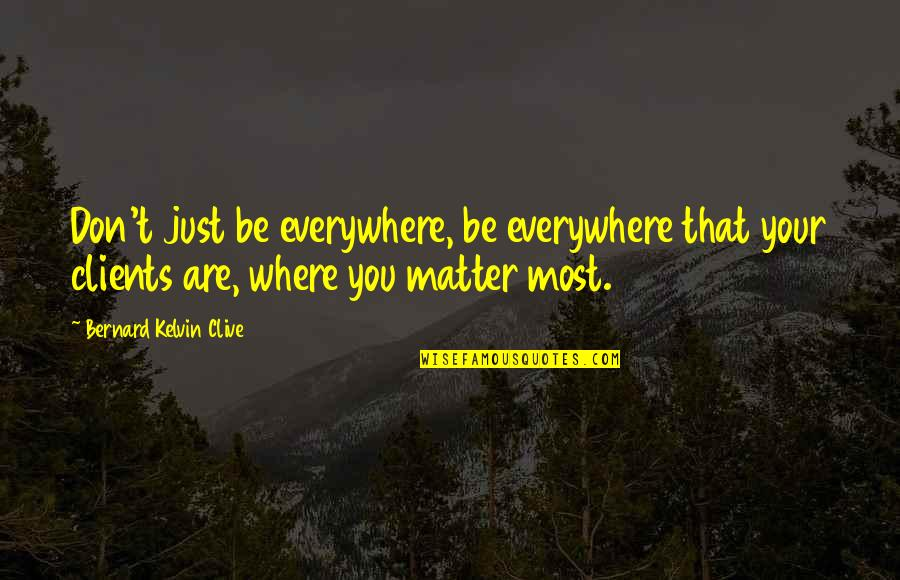 Personal Service Quotes By Bernard Kelvin Clive: Don't just be everywhere, be everywhere that your
