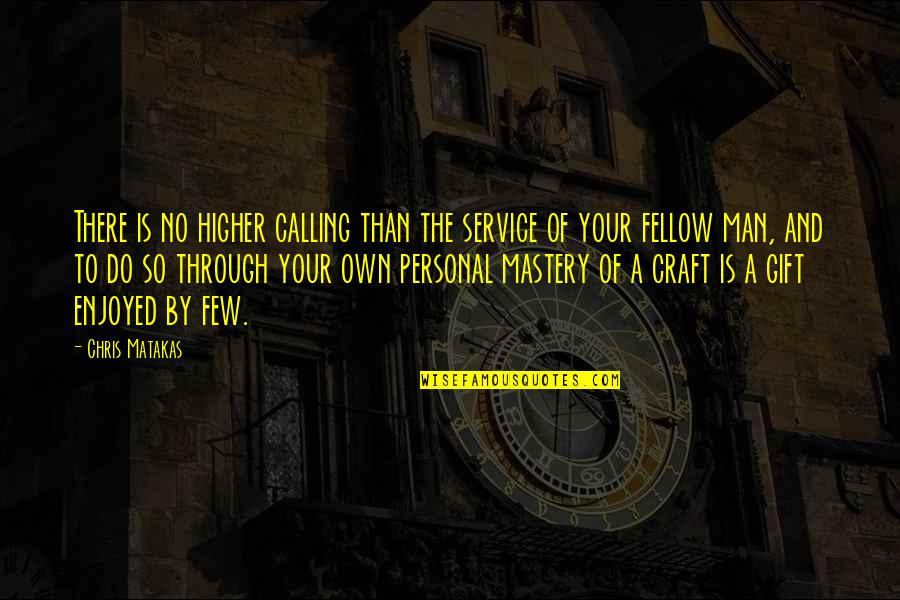 Personal Service Quotes By Chris Matakas: There is no higher calling than the service