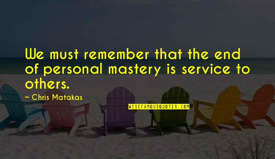 Personal Service Quotes By Chris Matakas: We must remember that the end of personal