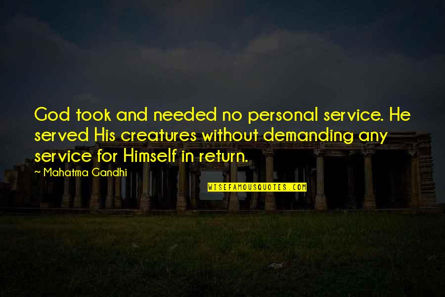 Personal Service Quotes By Mahatma Gandhi: God took and needed no personal service. He