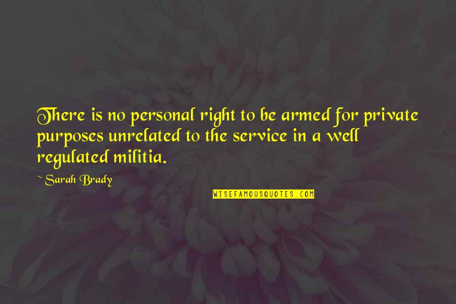 Personal Service Quotes By Sarah Brady: There is no personal right to be armed